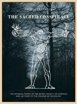 The Sacred Conspiracy - The Internal Papers of the Secret Society of Acephale and Lecturers to the College of Sociology