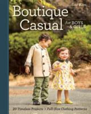 Boutique Casual for Boys & Girls: 20 Timeless Projects * Full-Size Clothing Patterns