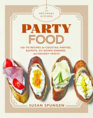 Party FoodGo-To Recipes for Cocktail Parties, Buffets, Sit-down Dinners, and Holiday Feasts