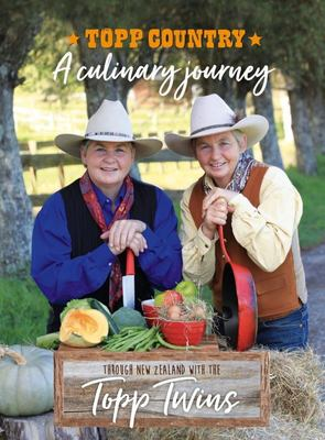 Topp Country: A Culinary Journey Through New Zealand with the Topp Twins