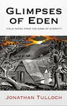Glimpses of Eden - Field Notes from the Edge of Eternity