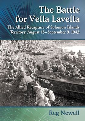 The Battle for Vella Lavella - The Allied Recapture of Solomon Islands Territory, August 15-September 9 1943