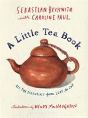 A Little Tea Book - All the Essentials from Leaf to Cup