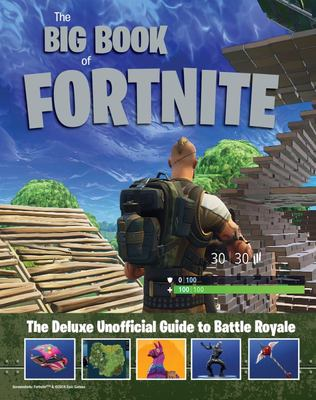 Big Book of Fortnite: the Deluxe Unofficial Guide to Battle Royale