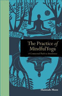 The Practice of Mindful Yoga - A Connected Path to Awareness