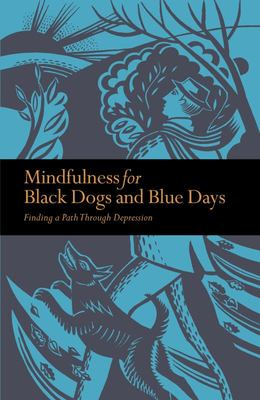 Mindfulness for Black Dogs and Blue Days - Finding a Path Through Depression