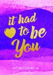 It Had to Be You - A Love Journal