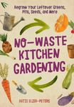 No-Waste Kitchen Gardening - Regrow Your Leftover Greens, Pits, Seeds, and More