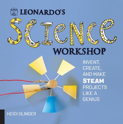 Leonardo's Science Workshop - Invent, Create, and Make STEAM Projects Like a Genius