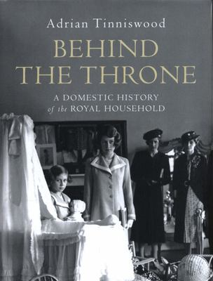 Behind the Throne - Five Centuries of Life in the Royal Household OP