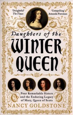 Daughters of the Winter Queen - Four Remarkable Sisters, the Crown of Bohemia, and the Enduring Legacy of Mary, Queen of Scots