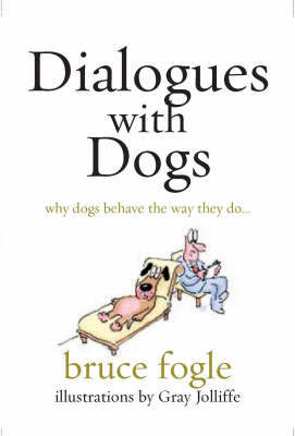 Dialogues with Dogs - Why Dogs Behave the Way They Do