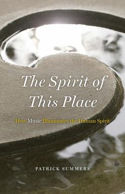 The Spirit of This Place - How Music Illuminates the Human Spirit