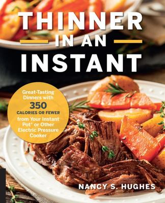 Thinner in an Instant - Great-Tasting Dinners with 350 Calories or Less from the Instant Pot or Other Electric Pressure Cooker