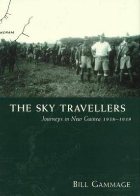 The Sky Travellers: Journeys in New Guinea, 1938-39