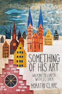 Something of His Art - Walking to Lubeck with J S Bach