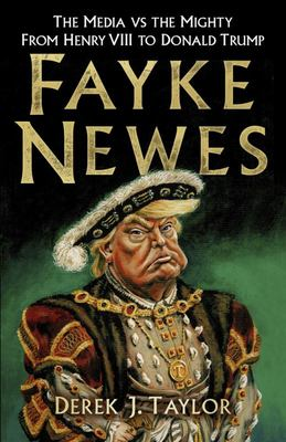 Fayke Newes - From Henry VIII to Donald Trump
