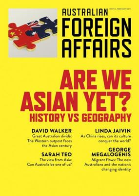 Are We Asian yet?: History vs Geography - Australian Foreign Affairs Issue 5