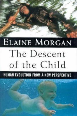 The Descent of the Child - Human Evolution from a New Perspective