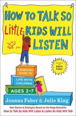 How to Talk So Little Kids Will Listen - A Survival Guide to Life with Children Ages 2-7