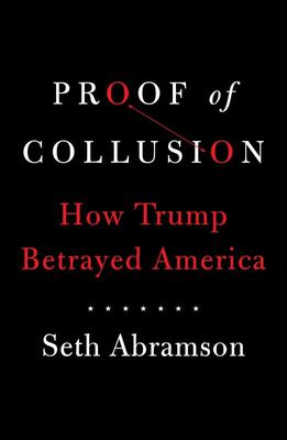 Proof of Collusion: How Trump Betrayed America