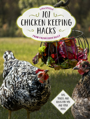 101 Chicken Keeping Hacks from Fresh Eggs Daily - DIY Projects, Tips, and Tricks!