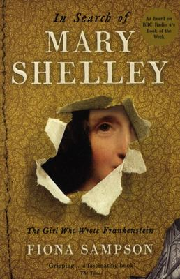 In Search of Mary Shelley, The Girl Who Wrote Frankenstein