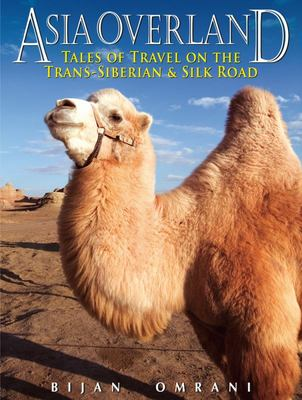 Asia Overland - Tales of Travel on the Trans-Siberian and Silk Road
