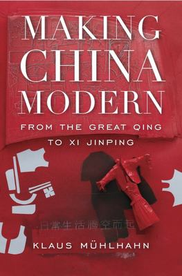 Making China Modern - From the Great Qing to Xi Jinping