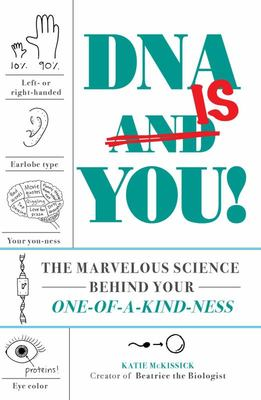 DNA;Is You! - The Marvelous Science Behind Your Individually Awesome You-Ness