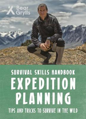 Expedition Planning - Bear Grylls Survival Skills