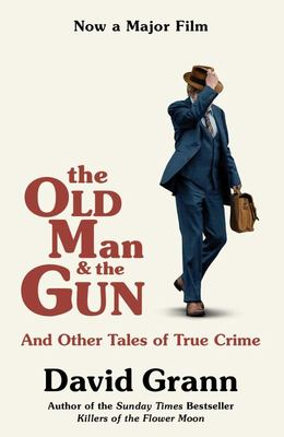 The Old Man and the Gun (FTI) And Other Tales of True Crime
