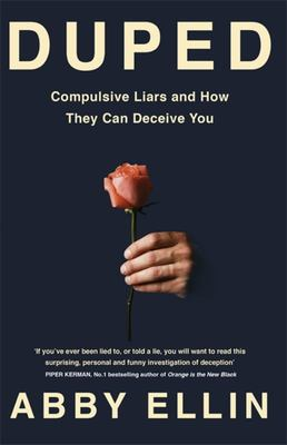 Duped: Compulsive Liars and How They Can Deceive You