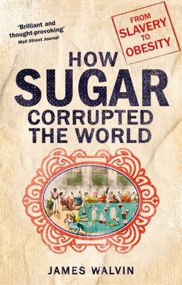 How Sugar Corrupted the World - From Slavery to Obesity