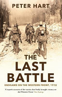 The Last Battle - Endgame on the Western Front 1918