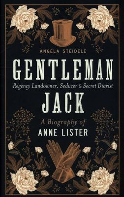 Gentleman Jack - A Biography of Anne Lister