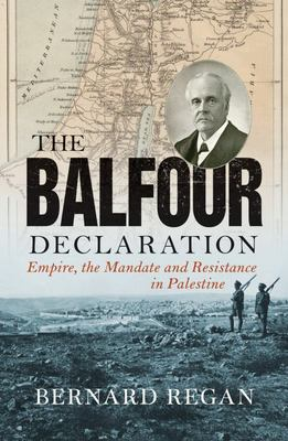 The Balfour Declaration - Empire, the Mandate and Resistance in Palestine