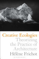 Creative Ecologies - Theorizing the Practice of Architecture