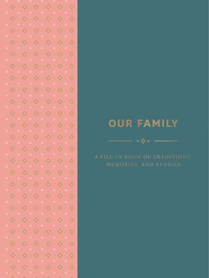 Our Family - A Fill-In Book of Traditions, Memories, and Stories