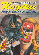 Fragrance of Kogiku - Keiichi Tanaami, Early Pop Collages