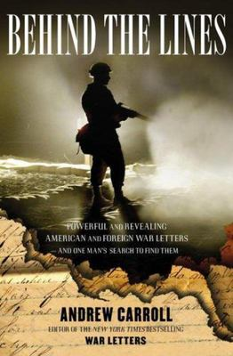Behind the Lines - Powerful and Revealing American and Foreign War Letters and One Man's Search to Find Them