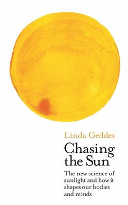 Chasing the Sun: How the Science of Sunlight Shapes our Bodies and Minds