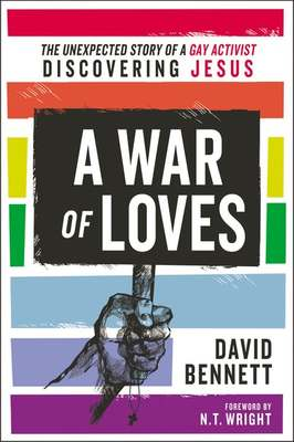 A War of Loves - The Unexpected Story of a Gay Activist Discovering Jesus