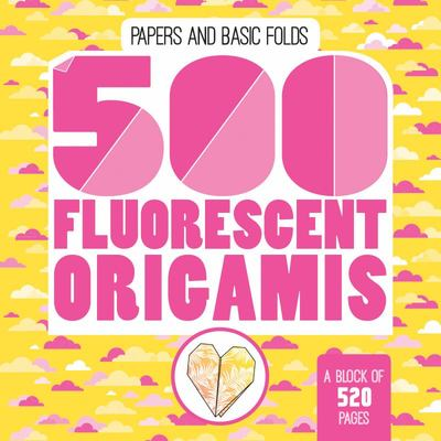 500 Origamis - Fluorescent Paper and Basic Folds