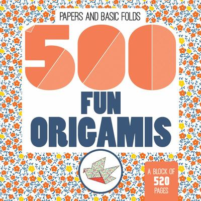 500 Origamis - Fun Paper and Basic Folds