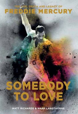 Somebody to Love - The Life, Death, and Legacy of Freddie Mercury