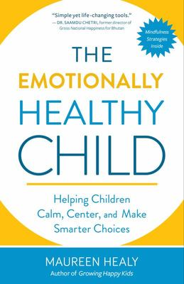 Emotionally Healthy Child - Helping Children Calm, Center, and Make Smarter Choices