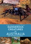 Dangerous Creatures of Australia (Australian Geographic A Naturalist's Guide to the)