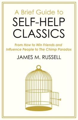 A Brief Guide to Self-Help Classics - From How to Win Friends and Influence People to the Chimp Paradox