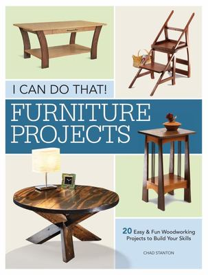 I Can Do That - Furniture Projects - 20 Easy and Fun Woodworking Projects to Build Your Skills